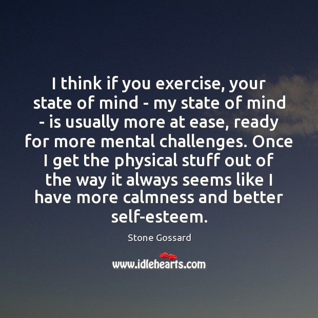 I think if you exercise, your state of mind – my state Exercise Quotes Image