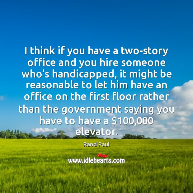 I think if you have a two-story office and you hire someone Rand Paul Picture Quote