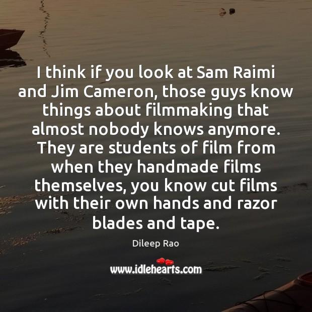 I think if you look at Sam Raimi and Jim Cameron, those Image