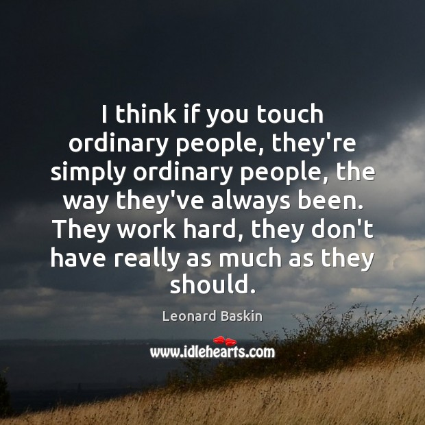 I think if you touch ordinary people, they're simply ordinary people, the Image