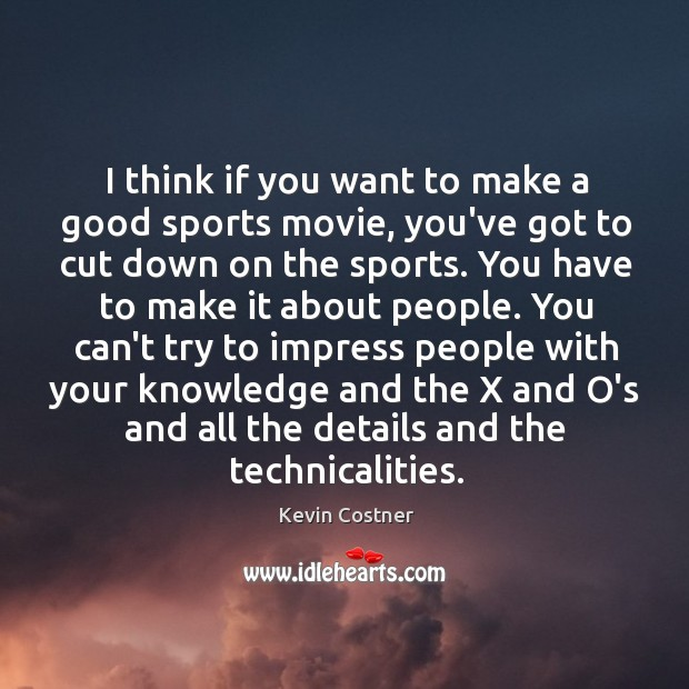 I think if you want to make a good sports movie, you've Image