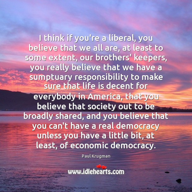 Image, I think if you're a liberal, you believe that we all are,