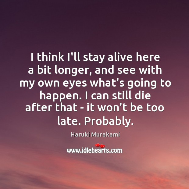 I think I'll stay alive here a bit longer, and see with Image