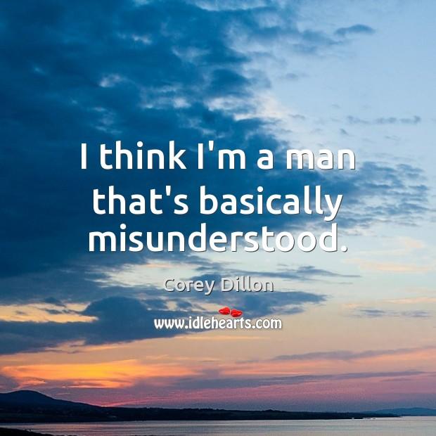 I think I'm a man that's basically misunderstood. Image