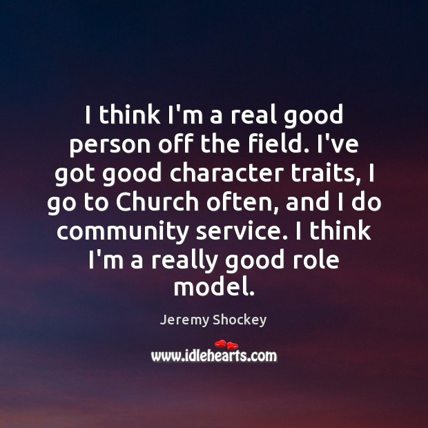 I think I'm a real good person off the field. I've got Good Character Quotes Image