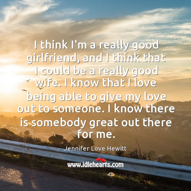 I think I'm a really good girlfriend, and I think that I Image