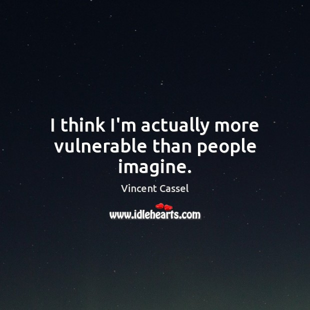 I think I'm actually more vulnerable than people imagine. Image