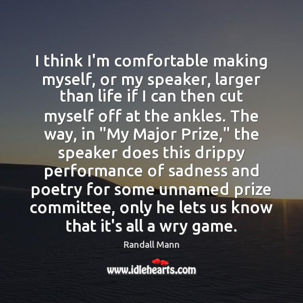 I think I'm comfortable making myself, or my speaker, larger than life Image