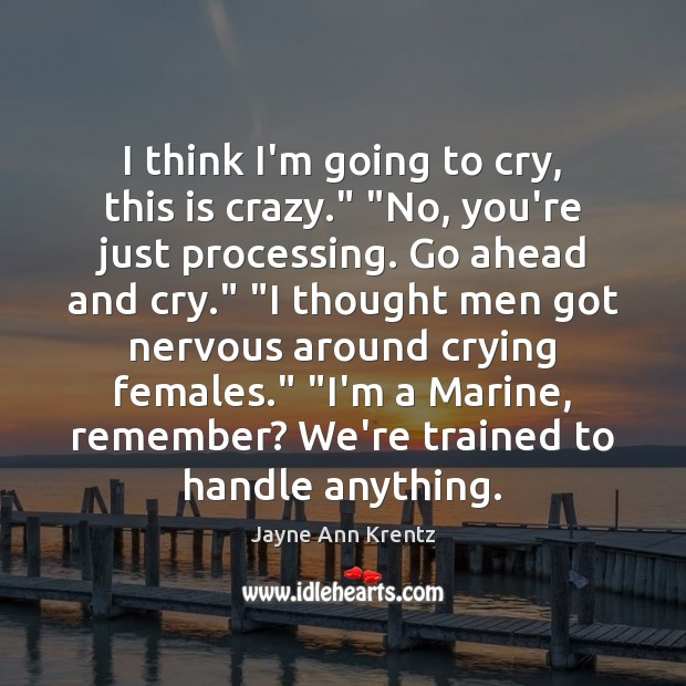 """I think I'm going to cry, this is crazy."""" """"No, you're just Jayne Ann Krentz Picture Quote"""