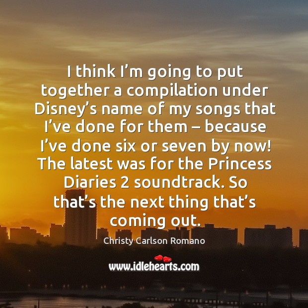 I think I'm going to put together a compilation under disney's name of my songs that I've done for them Image