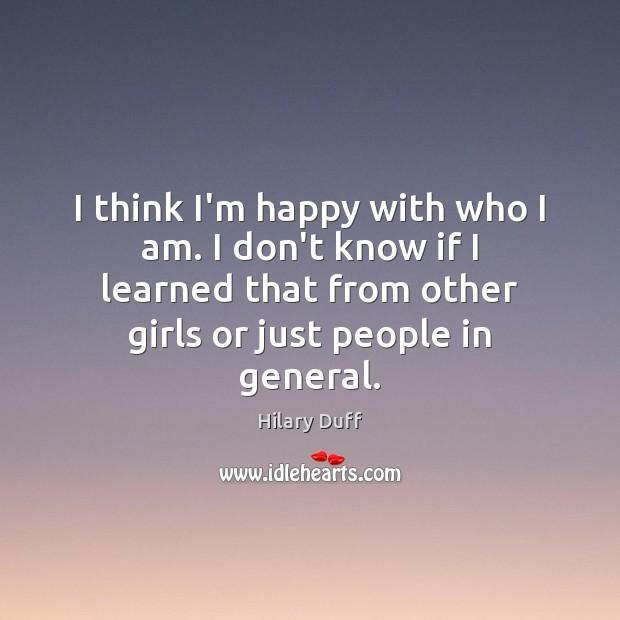 I think I'm happy with who I am. I don't know if Image