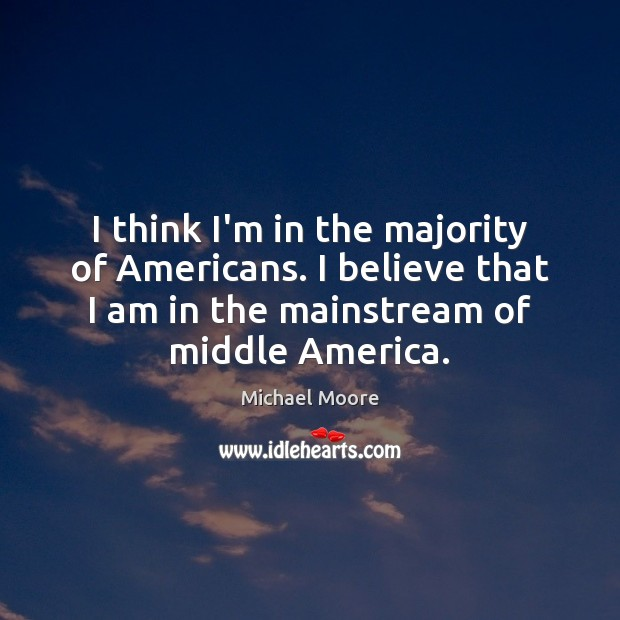 I think I'm in the majority of Americans. I believe that I Image