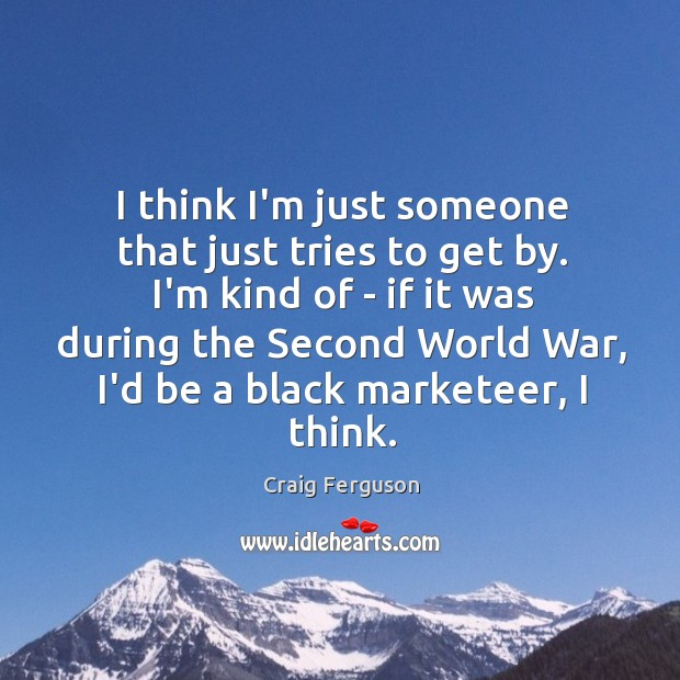 I think I'm just someone that just tries to get by. I'm Black Market Quotes Image