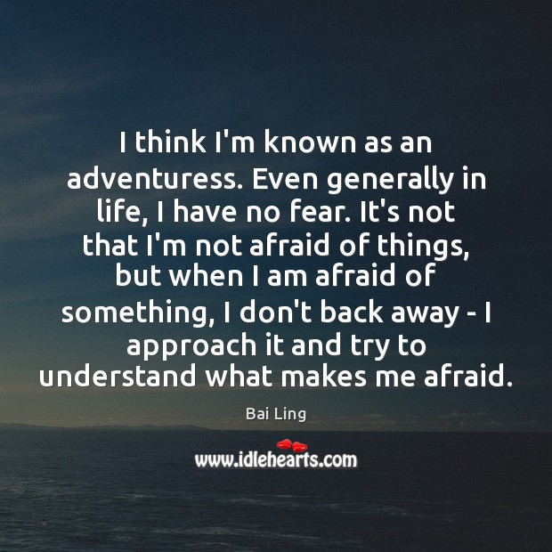 Image, I think I'm known as an adventuress. Even generally in life, I