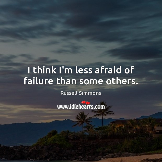 I think I'm less afraid of failure than some others. Russell Simmons Picture Quote
