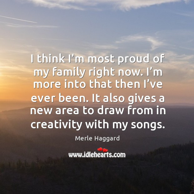I think I'm most proud of my family right now. Merle Haggard Picture Quote