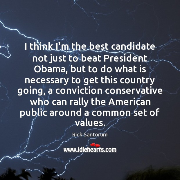 I think I'm the best candidate not just to beat President Obama, Image