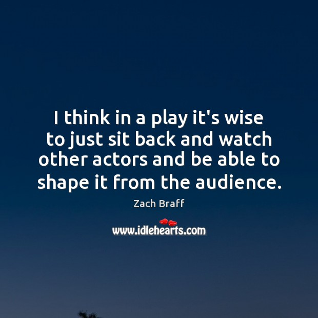 I think in a play it's wise to just sit back and Image