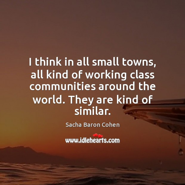 I think in all small towns, all kind of working class communities Image