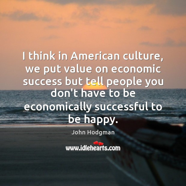 I think in American culture, we put value on economic success but Image