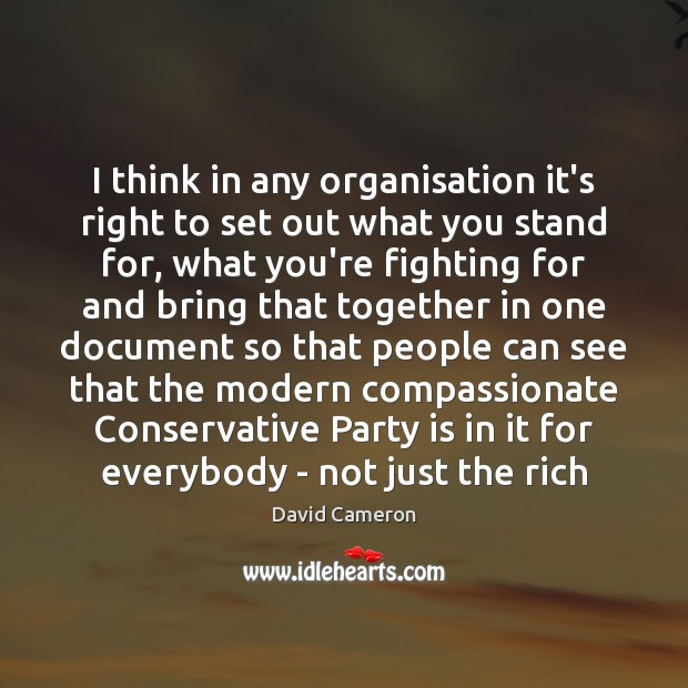 I think in any organisation it's right to set out what you David Cameron Picture Quote