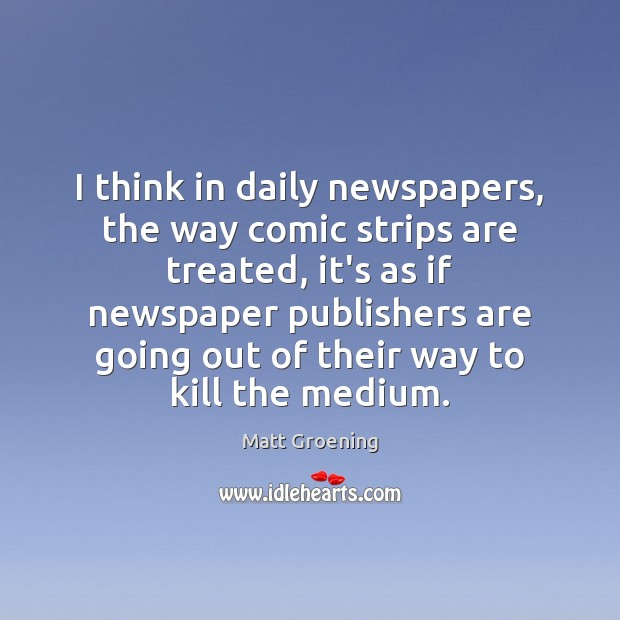 Image, I think in daily newspapers, the way comic strips are treated, it's