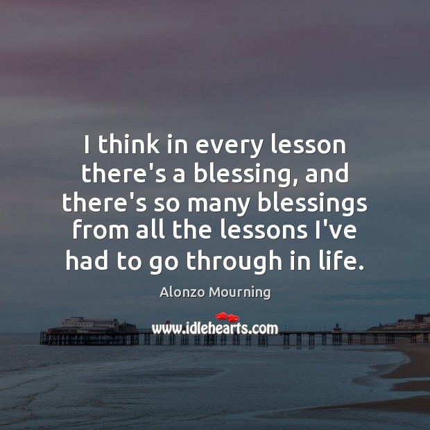Image, I think in every lesson there's a blessing, and there's so many