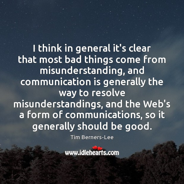 I think in general it's clear that most bad things come from Tim Berners-Lee Picture Quote