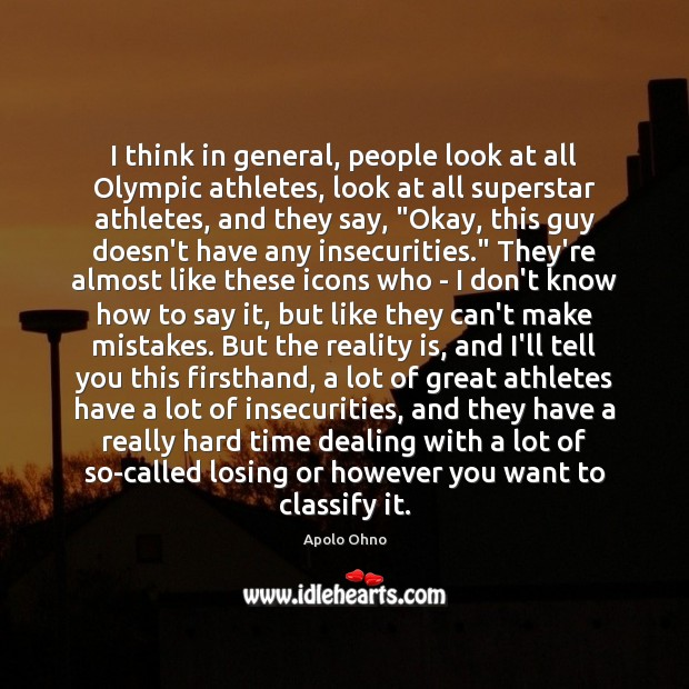 I think in general, people look at all Olympic athletes, look at Image