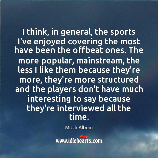 I think, in general, the sports I've enjoyed covering the most have Mitch Albom Picture Quote
