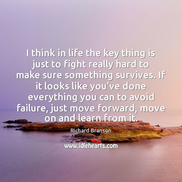 I think in life the key thing is just to fight really Richard Branson Picture Quote