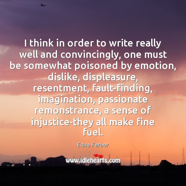 I think in order to write really well and convincingly, one must Edna Ferber Picture Quote