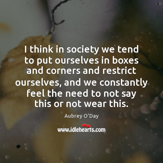 I think in society we tend to put ourselves in boxes and Aubrey O'Day Picture Quote