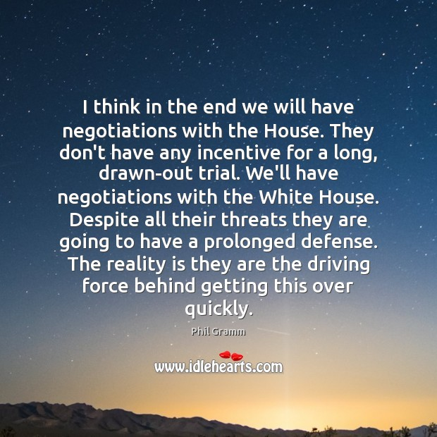 I think in the end we will have negotiations with the House. Image