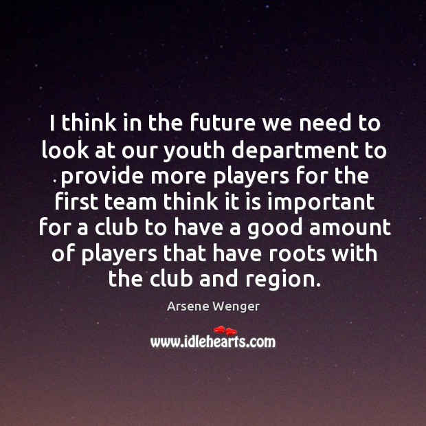 Image, I think in the future we need to look at our youth department to provide more players
