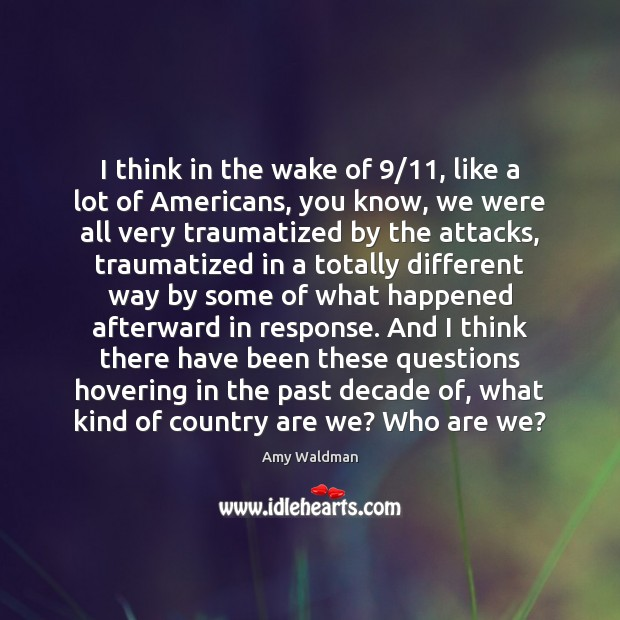 I think in the wake of 9/11, like a lot of Americans, you Amy Waldman Picture Quote