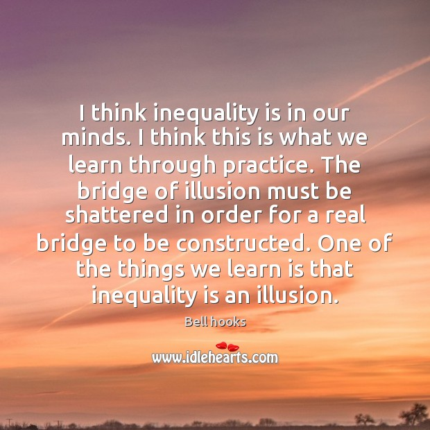 Image, I think inequality is in our minds. I think this is what