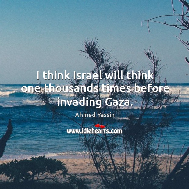 Image, I think israel will think one thousands times before invading gaza.