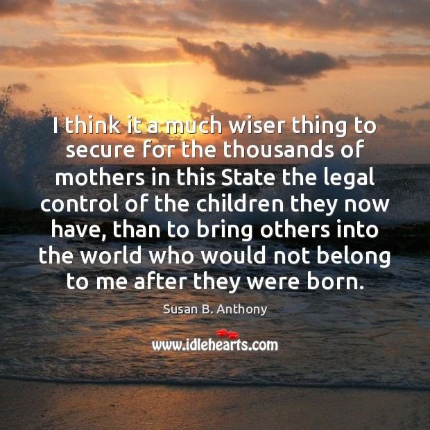 Image, I think it a much wiser thing to secure for the thousands