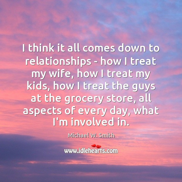 I think it all comes down to relationships – how I treat Image