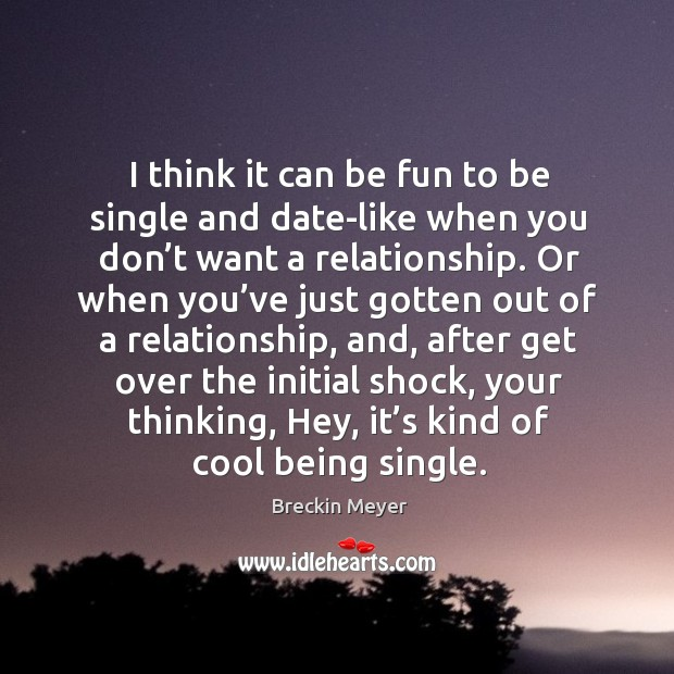 Image, I think it can be fun to be single and date-like when you don't want a relationship.