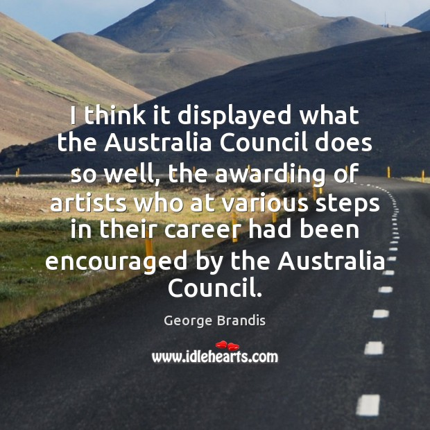 I think it displayed what the Australia Council does so well, the George Brandis Picture Quote