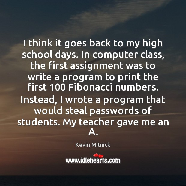 I think it goes back to my high school days. In computer Kevin Mitnick Picture Quote
