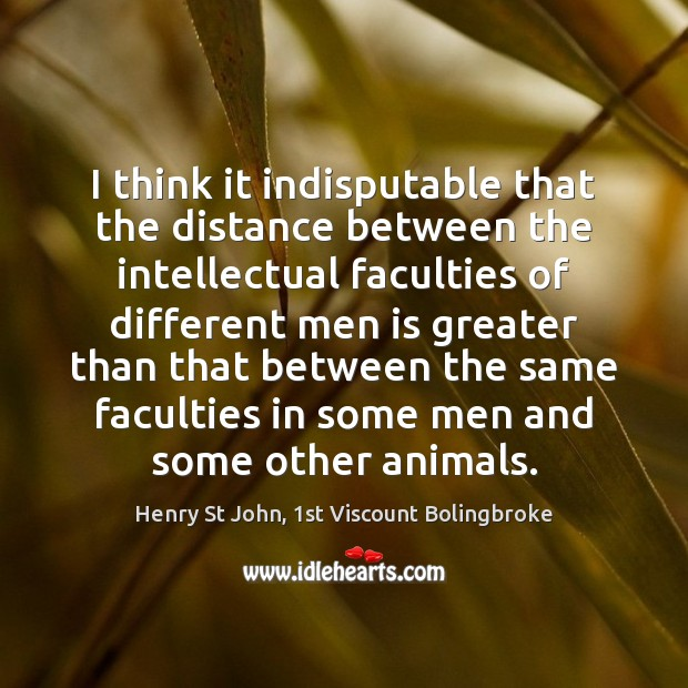 Image, I think it indisputable that the distance between the intellectual faculties of