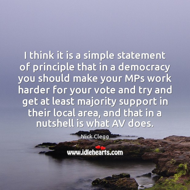 I think it is a simple statement of principle that in a Nick Clegg Picture Quote