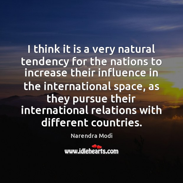 I think it is a very natural tendency for the nations to Narendra Modi Picture Quote
