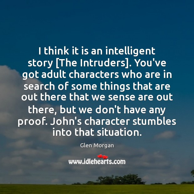 Image, I think it is an intelligent story [The Intruders]. You've got adult
