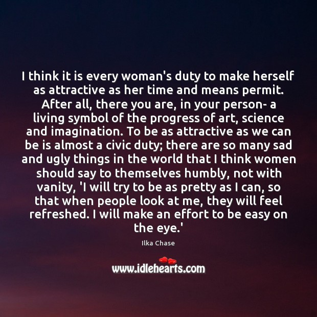 I think it is every woman's duty to make herself as attractive Image