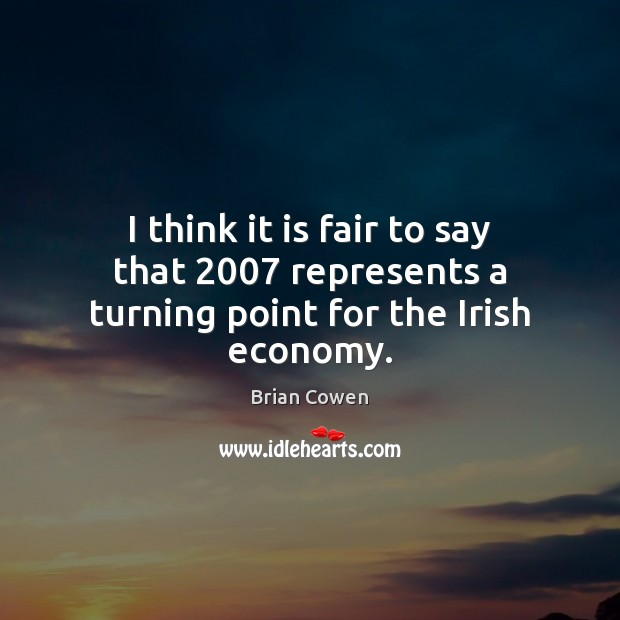 Image, I think it is fair to say that 2007 represents a turning point for the Irish economy.