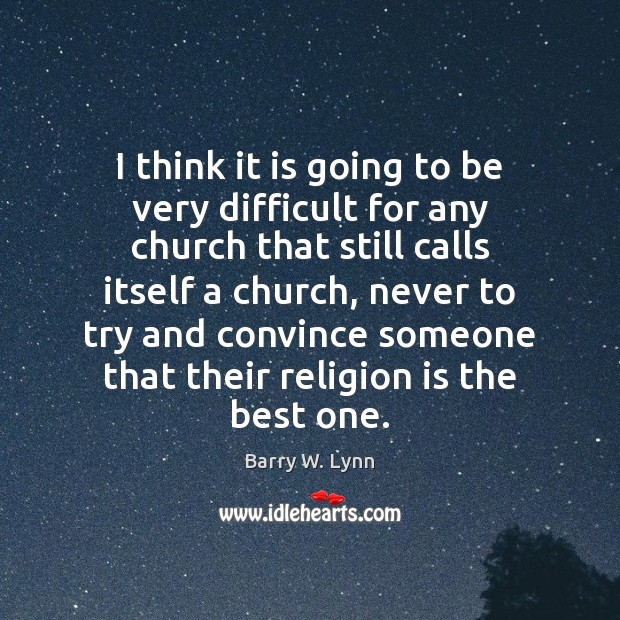 Image, I think it is going to be very difficult for any church